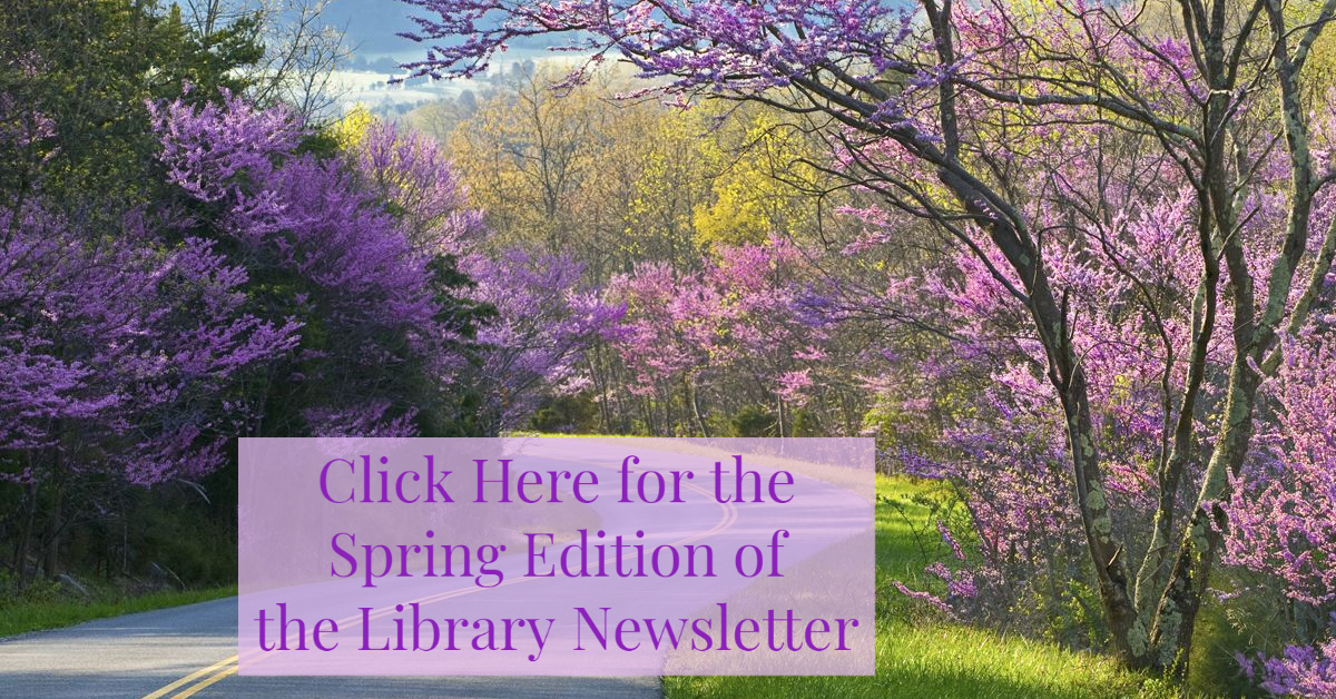 Click here for the Spring Edition of the Library Newsletter