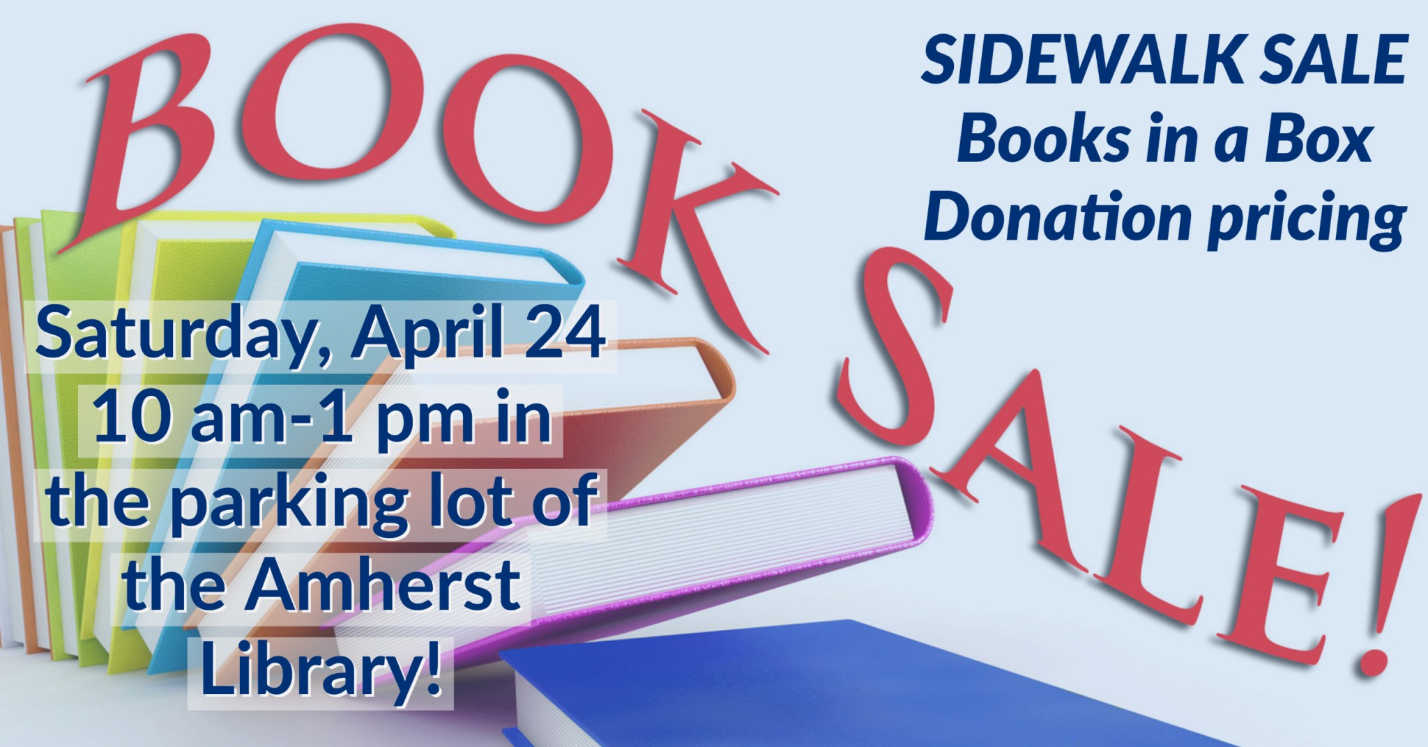 BOOK SALE! Sidewalk Sale, Books in a Box, Donation pricing. Saturday, April 24 10 am-1 pm in the parking lot of the Amherst Library!