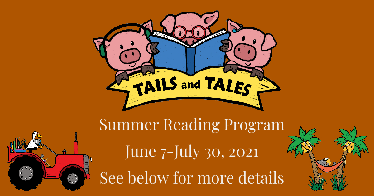 Tails and Tales Summer Reading Program June 7-July 30, 2021 See below for more details