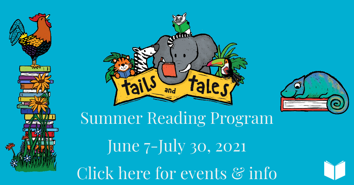 Tails and Tales Summer Reading Program June 7-July 30, 2021 Click here for events & info