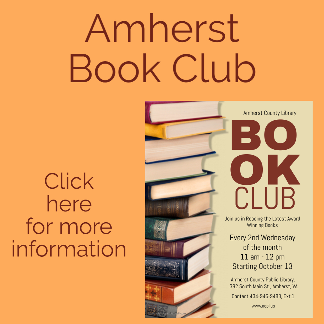 Amherst Book Club Click here for more information. Amherst County Library Book Club Join us in reading the latest award winning books. Every 2nd Wednesday of the month: 11am-12pm, starting October 13. Amherst County Public Library, 382 South Main Street, Amherst, VA. Contact 434-946-9488, Ext. 1 www.acpl.us