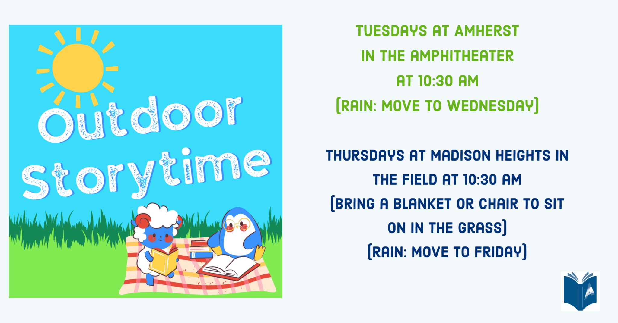 Outdoor Storytime: Tuesdays at Amherst in the Amphitheater at 10:30 am (Rain: move to Wednesday), Thursdays at Madison Heights in the field at 10:30 am (bring a blank or chair to sit on in the grass) (Rain: move to Friday)
